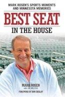 Rosen, Mark, Bruton, Jim - Best Seat in the House: Mark Rosen's Sports Moments and Minnesota Memories - 9780760345320 - KTJ0044370