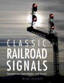 Solomon, Brian - Classic Railroad Signals: Semaphores, Searchlights, and Towers - 9780760346921 - V9780760346921