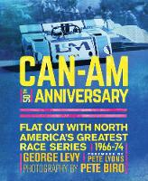 Levy, George - Can-Am 50th Anniversary: Flat Out with North America's Greatest Race Series 1966-74 - 9780760350218 - V9780760350218