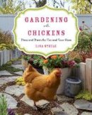 Steele, Lisa - Gardening with Chickens: Plans and Plants for You and Your Hens - 9780760350478 - V9780760350478