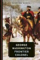 North, Sterling - George Washington: Frontier Colonel (Young Voyageur) - 9780760352298 - V9780760352298