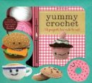 Rask, Kristen - Yummy Crochet: 12 Projects Too Cute To Eat - 9780760353257 - V9780760353257
