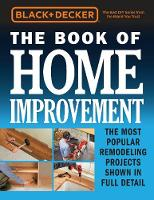 Editors of Cool Springs Press - Black & Decker The Book of Home Improvement: The Most Popular Remodeling Projects Shown in Full Detail - 9780760353561 - V9780760353561