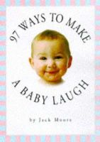 Moore, Jack - 97 Ways to Make a Baby Laugh - 9780761107361 - KHS1034343
