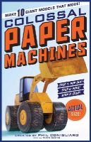Conigliaro, Phil, Baker, Theo - Colossal Paper Machines: Make 10 Giant Models That Move! - 9780761176404 - V9780761176404
