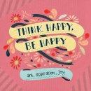 Workman Publishing - Think Happy, Be Happy: Art, Inspiration, Joy - 9780761177579 - V9780761177579