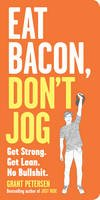 Petersen, Grant - Eat Bacon, Don't Jog: Get Strong. Get Lean. No Bullshit. - 9780761180548 - V9780761180548