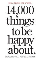 Kipfer, Barbara Ann - 14,000 Things to Be Happy About.: Newly Revised and Updated - 9780761181804 - V9780761181804