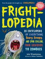 Winterbottom, Julie - Frightlopedia: An Encyclopedia of Everything Scary, Creepy, and Spine-Chilling, from Arachnids to Zombies - 9780761183792 - V9780761183792