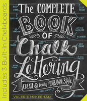 McKeehan, Valerie - The Complete Book of Chalk Lettering: Create and Develop Your Own Style - 9780761186113 - V9780761186113