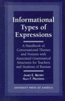Brown, James, Priiatkina, Alla F. - Informational Types of Expressions: A Handbook of Conversational Themes and Notions with Associated Grammatical Structures for Teachers and Students of Russian - 9780761803355 - V9780761803355