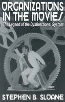 Sloane, Stephen B. - Organizations in the Movies: The Legend of the Dysfunctional System - 9780761824343 - V9780761824343