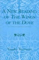 Tanimoto, Yasuko - A New Reading of The Wings of the Dove - 9780761827771 - V9780761827771