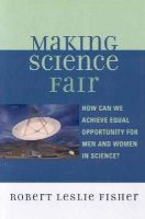 Fisher, Robert Leslie - Making Science Fair: How Can We Achieve Equal Opportunity for Men and Women in Science? - 9780761837954 - V9780761837954
