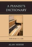 Hersh, Alan - A Pianist's Dictionary: Reflections on a Life - 9780761848387 - V9780761848387