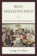 Scherr, George H. - Why Millions Died: Before the War on Infectious Diseases - 9780761855552 - V9780761855552