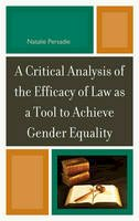 Persadie, Natalie - A Critical Analysis of the Efficacy of Law as a Tool to Achieve Gender Equality - 9780761858096 - V9780761858096