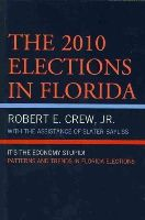Crew Jr., Robert E. - The 2010 Elections in Florida: It's The Economy, Stupid! (Patterns and Trends in Florida Elections) - 9780761861720 - V9780761861720