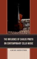 Saucedo Estrada, Alán Saúl - The Influence of Carlos Prieto on Contemporary Cello Music - 9780761863267 - V9780761863267