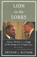 Watson, Denton L. - Lion in the Lobby: Clarence Mitchell, Jr.'s Struggle for the Passage of Civil Rights Laws - 9780761864509 - V9780761864509