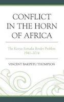 Thompson, Vincent Bakpetu - Conflict in the Horn of Africa: The Kenya-Somalia Border Problem 1941-2014 - 9780761865278 - V9780761865278