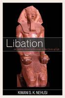 Nehusi, Kimani S. K. - Libation: An Afrikan Ritual of Heritage in the Circle of Life - 9780761867104 - V9780761867104