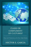 Garcia, Hector E. - Clash or Complement of Cultures?: Peace and Productivity in the New Global Reality - 9780761868309 - V9780761868309