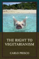 Prisco, Carlo - The Right to Vegetarianism - 9780761868668 - V9780761868668