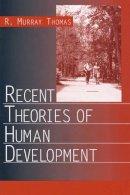 Thomas, R. Murray - Recent Theories of Human Development - 9780761922476 - V9780761922476