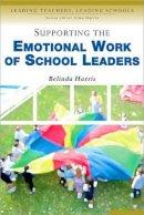 Harris, Belinda - Supporting the Emotional Work of School Leaders - 9780761944683 - V9780761944683