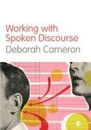 Cameron, Deborah - Working with Spoken Discourse - 9780761957737 - V9780761957737