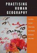 Cloke, Paul J.; Cook, Ian; Crang, Philip; Goodwin, Mark A.; Painter, Professor Joe; Philo, Christopher - Practising Human Geography - 9780761973256 - V9780761973256