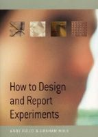 Field, Andy, Hole, Dr Graham J - How to Design and Report Experiments - 9780761973836 - V9780761973836