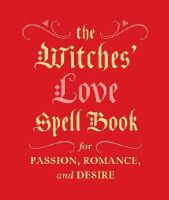 Greenleaf, Cerridwen - The Witches' Love Spell Book: For Passion, Romance, and Desire - 9780762454594 - V9780762454594