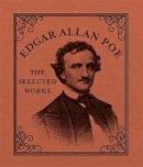 Edgar Allan Poe - Edgar Allan Poe: The Selected Works - 9780762454921 - V9780762454921