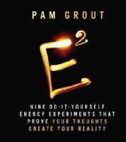 Grout, Pam - E-Squared: Nine Do-It-Yourself Energy Experiments that Prove Your Thoughts Create Your Reality - 9780762454976 - V9780762454976