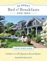Sulich, Susan - 50 Great Bed & Breakfasts and Inns: New England: Includes Over 100 Signature Brunch Recipes - 9780762457472 - V9780762457472
