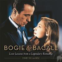 De La Hoz, Cindy - Bogie & Bacall: Love Lessons from a Legendary Romance - 9780762457960 - V9780762457960