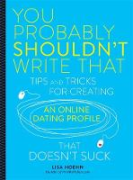 Hoehn, Lisa - You Probably Shouldn't Write That: Tips and Tricks for Creating an Online Dating Profile That Doesn't Suck - 9780762458868 - V9780762458868
