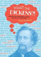 Kozlowski, Bryan - What the Dickens?!: Distinctly Dickensian Words and How to Use Them - 9780762460779 - V9780762460779