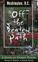 Whitman, William B - Washington D.C. Off the Beaten Path: A Guide to Unique Places (Off the Beaten Path Washington D.C.) - 9780762724796 - KDK0014506