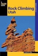 Green, Stewart M. - Rock Climbing Utah (State Rock Climbing Series) - 9780762744510 - V9780762744510