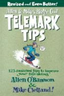 O'bannon, Allen - Allen & Mike's Really Cool Telemark Tips, Revised and Even Better!: 123 Amazing Tips To Improve Your Tele-Skiing (Allen & Mike's Series) - 9780762745869 - V9780762745869