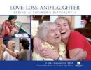 Greenblat, Cathy Stein - Love, Loss, and Laughter: Seeing Alzheimer's Differently - 9780762779079 - V9780762779079