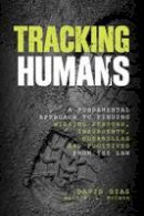 Diaz, David, Mccann, V. L. - Tracking Humans: A Fundamental Approach To Finding Missing Persons, Insurgents, Guerrillas, And Fugitives From The Law - 9780762784424 - V9780762784424