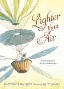 Smith, Matthew Clark - Lighter than Air: Sophie Blanchard, the First Woman Pilot - 9780763677329 - V9780763677329