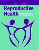 Anderson, Barbara A. - Reproductive Health: Women and Men's Shared Responsibility - 9780763722883 - V9780763722883