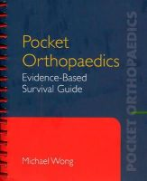 Wong, Michael S. - Pocket Orthopaedics: Evidence-Based Survival Guide - 9780763750756 - V9780763750756