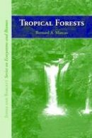 Marcus, Bernard A. - Tropical Forests (Jones and Bartlett's Series on Ecosystems and Biomes) - 9780763754341 - V9780763754341