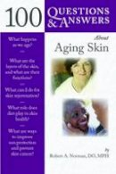 Norman, Robert A. - 100 Questions & Answers About Aging Skin - 9780763762452 - V9780763762452